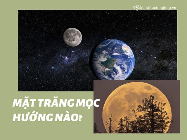 Mặt Trăng mọc hướng nào? [Giải đáp] 101+ thắc mắc về Mặt Trăng