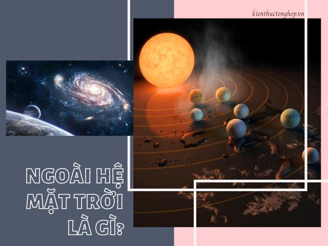 [Khám phá] Nghìn lẻ một bí ẩn ngoài hệ Mặt trời là gì?