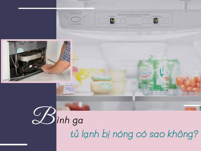 [Cảnh báo nguy hiểm] Bình ga tủ lạnh bị nóng có sao không?