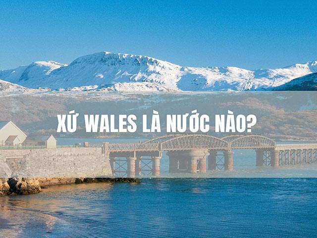 Tổng quan về xứ Wales