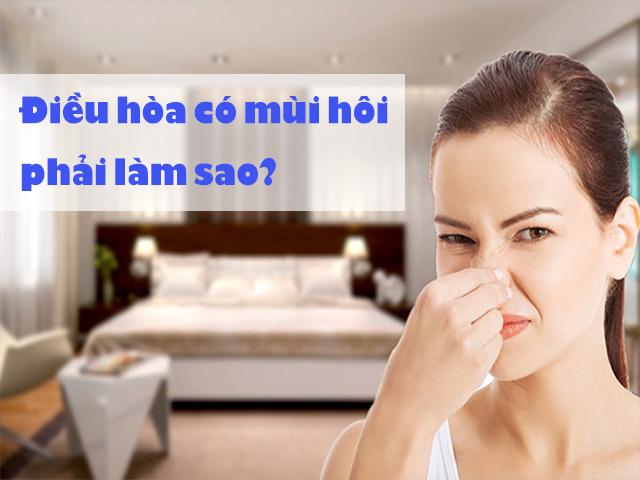 Điều hòa có mùi hôi là tình trạng chung mà nhiều người đều đang gặp phải
