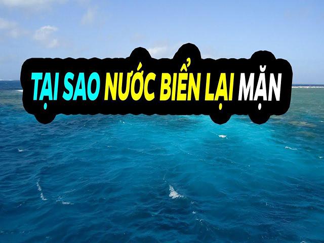 Nước biển mặn vì sao?