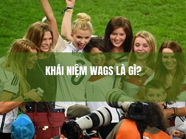 Khái niệm WAGs là gì