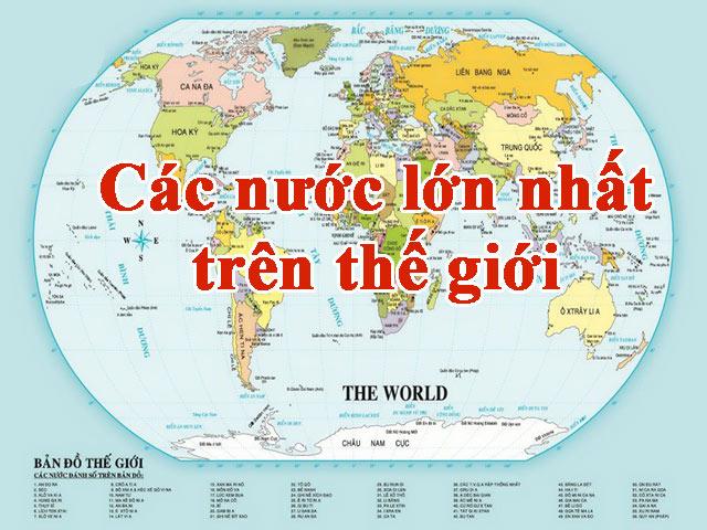 Tìm hiểu danh sách các nước lớn nhất trên thế giới