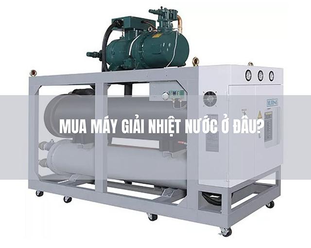 Nên mua máy làm mát nước  chất lượng ở đâu?