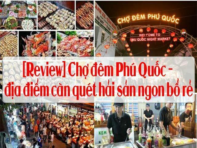 [Review] Chợ đêm Phú Quốc - địa điểm càn quét hải sản ngon bổ rẻ về đêm