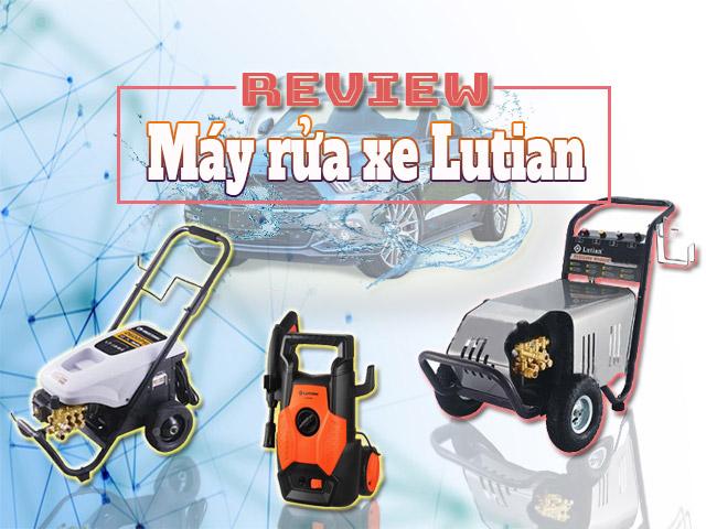 Đánh giá: Máy rửa xe Lutian có tốt không?