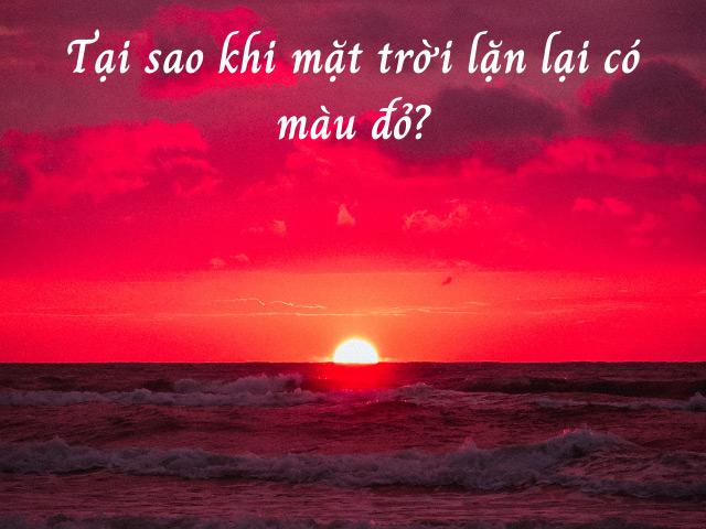 Lý do mặt trời lúc lặn lại có màu đỏ