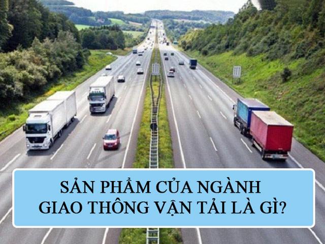 Sản phẩm của ngành giao thông vận tải là gì?